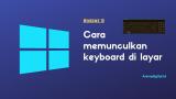 Cara Memunculkan Keyboard di Layar Komputer Windows 10