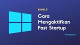 Cara Mempercepat Booting Windows 10 Menggunakan Fast Startup